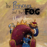 The Princess and the Fog : A Story for Children with Depression - Lloyd Jones