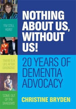Nothing About Us, Without Us! : 20 Years of Dementia Advocacy - Christine Bryden