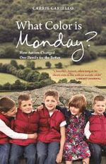 What Color is Monday? : How Autism Changed One Family for the Better - Carrie Cariello