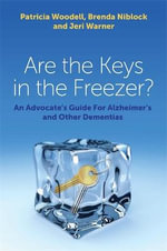 Are the Keys in the Freezer? : An Advocate's Guide for Alzheimer's and Other Dementias - Patricia Woodell