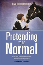 Pretending to be Normal : Living With Asperger's Syndrome (Autism Spectrum Disorder) - Liane Holliday Willey