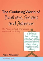 The Confusing World of Brothers, Sisters and Adoption : The Adoption Club Therapeutic Workbook on Siblings - Regina Kupecky