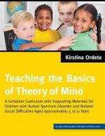 Teaching the Basics of Theory of Mind : A Complete Curriculum With Supporting Materials for Children With Autism Spectrum Disorder and Related Social Difficulties Aged Approximately 5 to 9 Years - Kirstina Ordetx