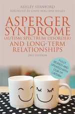 Asperger Syndrome (Autism Spectrum Disorder) and Long-Term Relationships : Revised With DSM-5[Registered] Criteria - Ashley Stanford