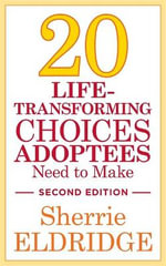 Twenty Life-Transforming Choices Adoptees Need to Make - Sherrie Eldridge