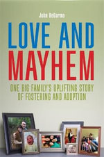 Love and Mayhem : One Big Family's Uplifting Story of Fostering and Adoption - John DeGarmo