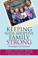 Keeping Your Adoptive Family Strong : Strategies for Success - Gregory C. Keck
