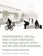 Independence, Social, and Study Strategies for College Students with Autism Spectrum Disorder : The Basics College Curriculum - Michelle Rigler