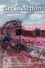Art in Action : Expressive Arts Therapy and Social Change - Ellen G. Levine