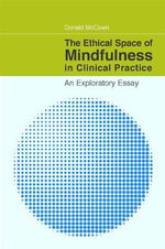 The Ethical Dimensions of Mindfulness in Clinical Practice - Donald McCown