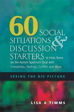 60 Social Situations and Discussion Starters to Help Teens on the Autism Spectrum Deal with Friendships, Feelings, Conflict and More : Seeing the Big Picture - Lisa A. Timms
