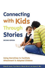 Connecting with Kids Through Stories : Using Narratives to Facilitate Attachment in Adopted Children - Denise B. Lacher