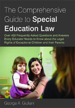 The Comprehensive Guide to Special Education Law : Answering Over 400 Frequently Asked Questions About the Legal Rights of Exceptional Children and Their Parents - George A. Giuliani