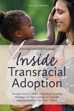 Inside Transracial Adoption : Strength-based, Culture-sensitizing Parenting Strategies for Inter-country or Domestic Adoptive Families That Don't