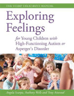 Exploring Feelings for Young Children with High-functioning Autism or Asperger's Disorder : The Stamp Treatment Manual - Angela Scarpa