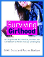Surviving Girlhood : Building Positive Relationships, Attitudes and Self-esteem to Prevent Teenage Girl Bullying - Nikki Giant