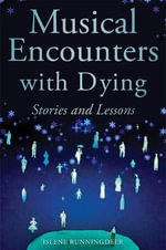 Musical Encounters with Dying : Stories and Lessons - Islene Runningdeer