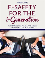 E-safety for the i-generation : Combating the Misuse and Abuse of Technology in Schools - Nikki Giant