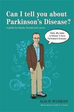 Can I Tell You About Parkinson's Disease? : A Guide for Family, Friends and Carers - Alan M. Hultquist