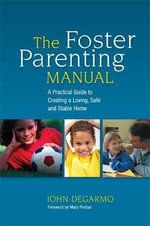 The Foster Parenting Manual : Research, Theory, and Therapeutic Interventions - John Nelson DeGarmo
