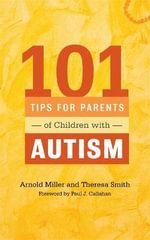 101 Tips for Parents of Children with Autism : Effective Solutions for Everyday Challenges - Theresa Smith
