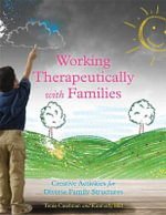 Activities for Working Therapeutically with Families - Tonia Caselman