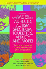 Kids in the Syndrome Mix of ADHD, LD, Autism Spectrum, Tourette's, Anxiety and More! : The One Stop Guide for Parents, Teachers and Other Professionals - Martin L. Kutscher