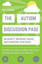 The Autism Discussion Page on anxiety, behavior, school, and parenting strategies : A toolbox for helping children with autism feel safe, accepted, and competent - Bill Nason