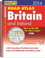 Philip's Road Atlas Britain and Ireland 2014 - Philip's