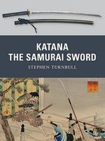 Katana : The Sword of the Samurai - Stephen Turnbull