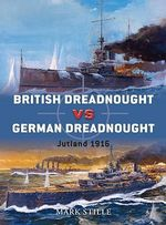 British Dreadnought Vs. German Dreadnought : Jutland 1916 - Mark Stille