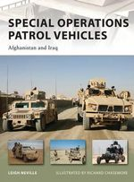Special Operations Patrol Vehicles : Afghanistan and Iraq - Leigh Neville
