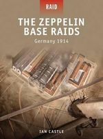 The Zeppelin Base Raids - Germany 1914 : Germany 1914 - Ian Castle