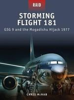 Storming Flight 181 - Gsg-9 and the Mogadishu Hijack 1977 : GSG 9 and the Mogadishu Hijack 1977 - Chris McNab