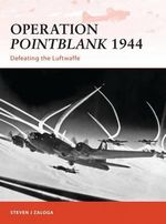 Operation Pointblank 1944 : Defeating the Luftwaffe - Steven J. Zaloga