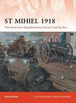 St. Mihiel 1918 : The American Expeditionary Forces' Trial by Fire - David Bonk