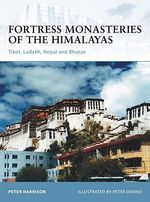 Fortress Monasteries of the Himalayas : Tibet, Ladakh, Nepal and Bhutan - Peter Harrison