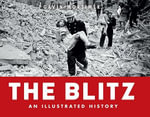 The Blitz - an Illustrated History : General Military - Gavin Mortimer