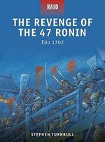The Revenge of the 47 Ronin - Edo 1703 : Edo 1702 - Stephen Turnbull