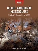 Ride Around Missouri : Shelby's Great Raid 1863 - Sean McLachlan
