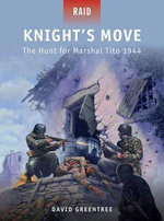 Knight's Move - the Hunt for Marshal Tito, 1944 - David Greentree