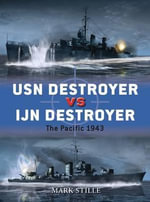 USN Destroyer Vs IJN Destroyer : The Pacific, 1943 - Mark Stille