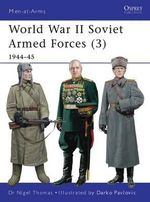 World War II Soviet Armed Forces: v. 3 : 1944-45 - Nigel Thomas