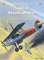 Spanish Republican Aces : Aircraft of the Aces - Rafael A  Permuy Lopez