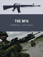 The M16 - Gordon L. Rottman