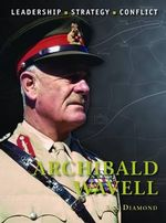 Archibald Wavell : Command - Jon Diamond