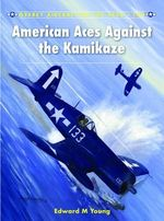 American Aces Against the Kamikaze : Aircraft of the Aces (Osprey) - Edward M. Young