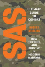SAS Ultimate Guide to Combat : How to Fight and Survive in Modern Warfare - Robert Stirling