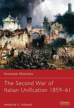 The Second War of Italian Unification, 1859-61 : Essential Histories (Osprey Publishing) - Frederick C. Schneid