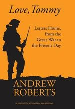 Love Tommy : Letters Home, from the Great War to the Present Day - Andrew Roberts